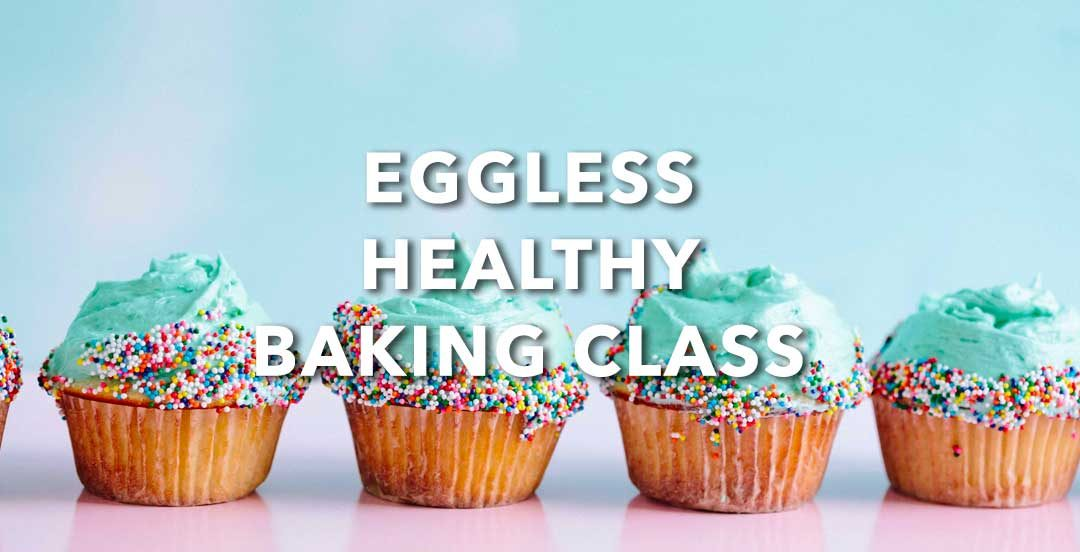 Eggless Healthy Baking Class
