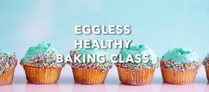 Eggless Healthy Baking Class @ The Baking Sweets
