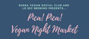 Buena Vegan Social Club: Pica! Pica! @ Lo Rez Brewing